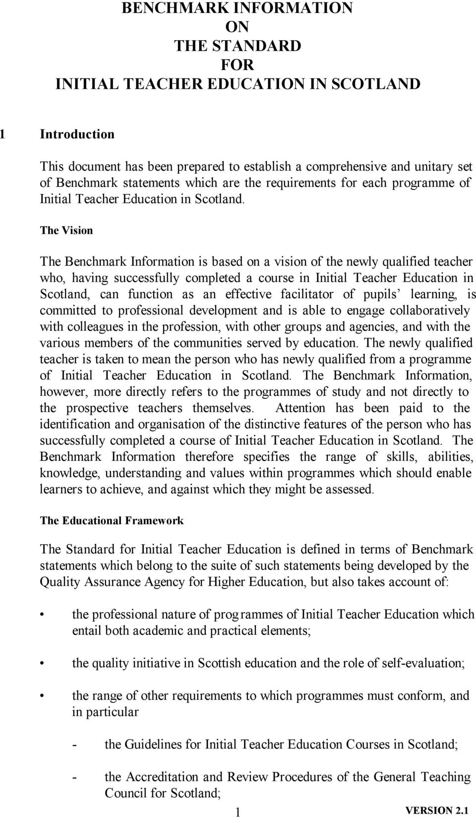 The Vision The Benchmark Information is based on a vision of the newly qualified teacher who, having successfully completed a course in Initial Teacher Education in Scotland, can function as an