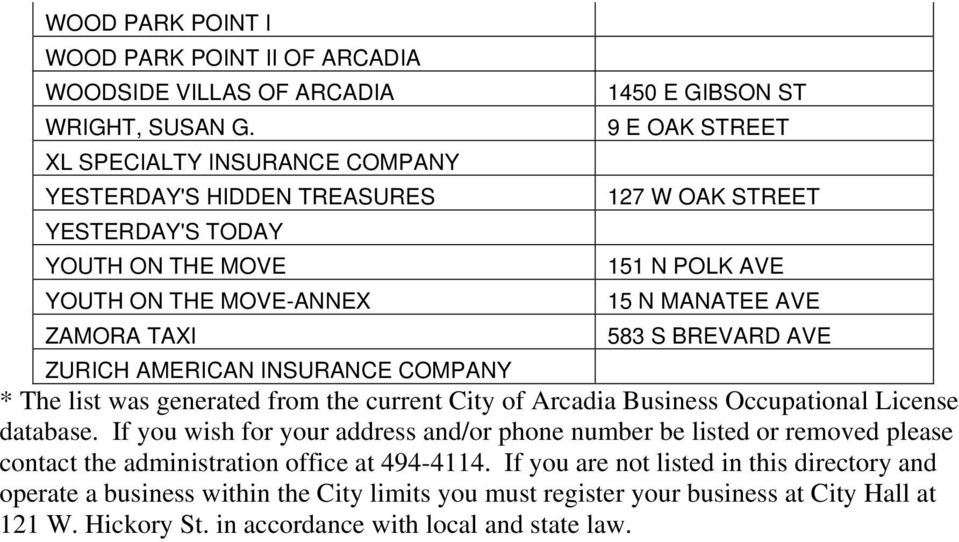 MANATEE AVE ZAMORA TAXI 583 S BREVARD AVE ZURICH AMERICAN INSURANCE COMPANY * The list was generated from the current City of Arcadia Business Occupational License database.
