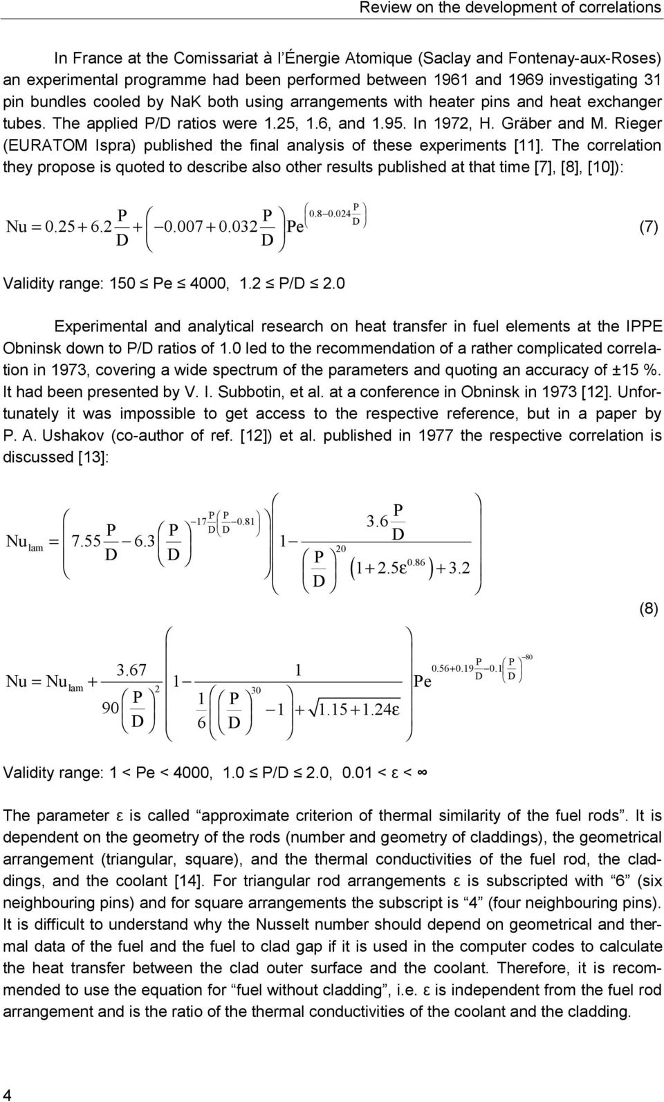 Rieger (EURATOM Ispra) published the final analysis of these experiments [11]. The correlation they propose is quoted to describe also other results published at that time [7], [8], [10]): P P Nu = 0.