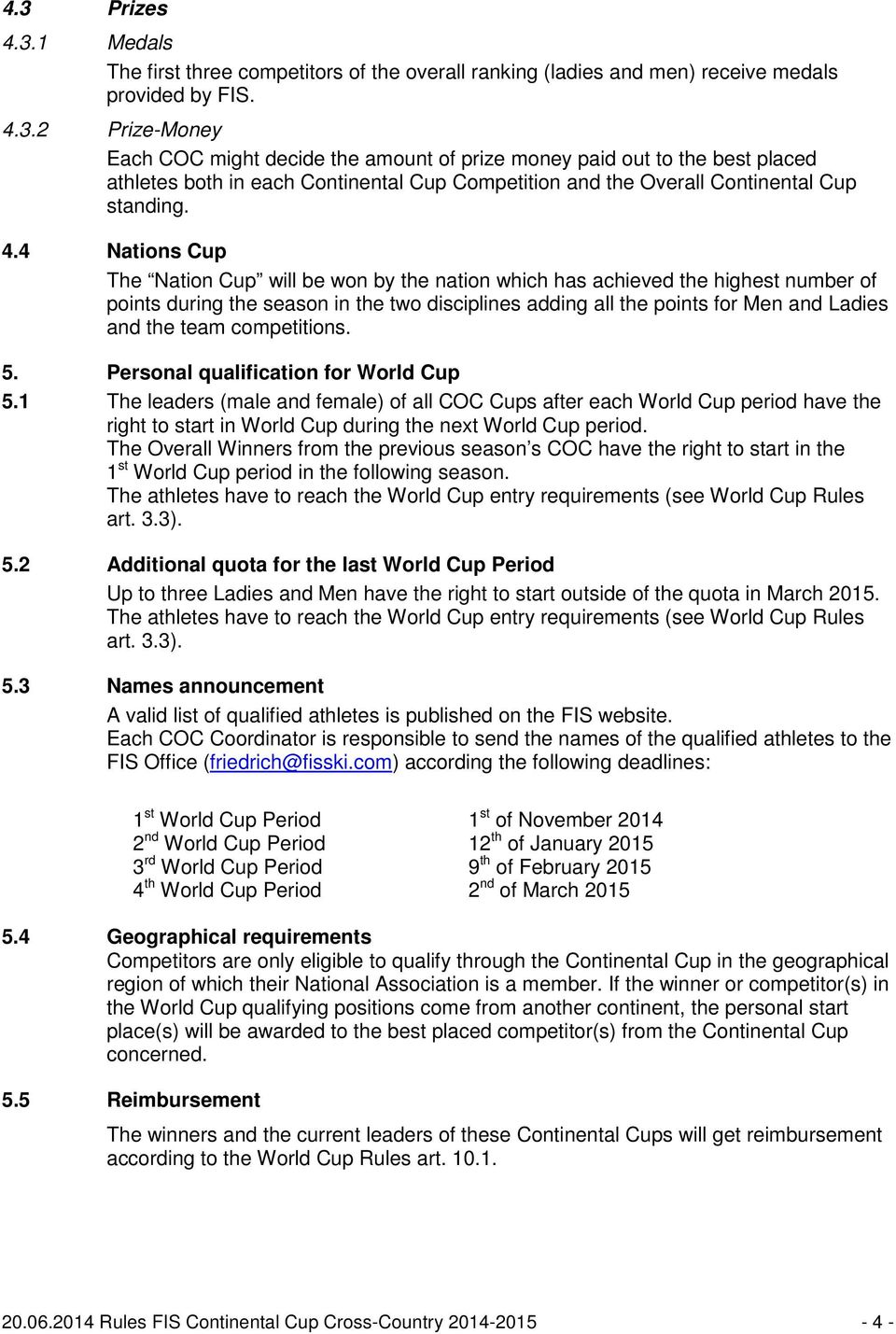 competitions. 5. Personal qualification for World Cup 5.