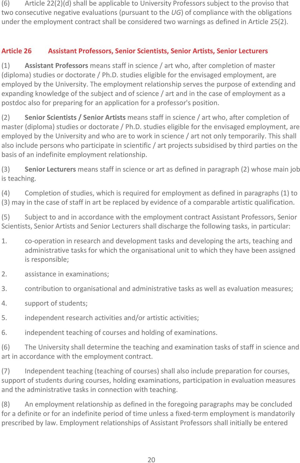 Article 26 Assistant Professors, Senior Scientists, Senior Artists, Senior Lecturers (1) Assistant Professors means staff in science / art who, after completion of master (diploma) studies or