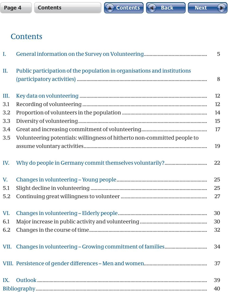 4 Great and increasing commitment of volunteering... 17 3.5 Volunteering potentials: willingness of hitherto non-committed people to assume voluntary activities... 19 iv.