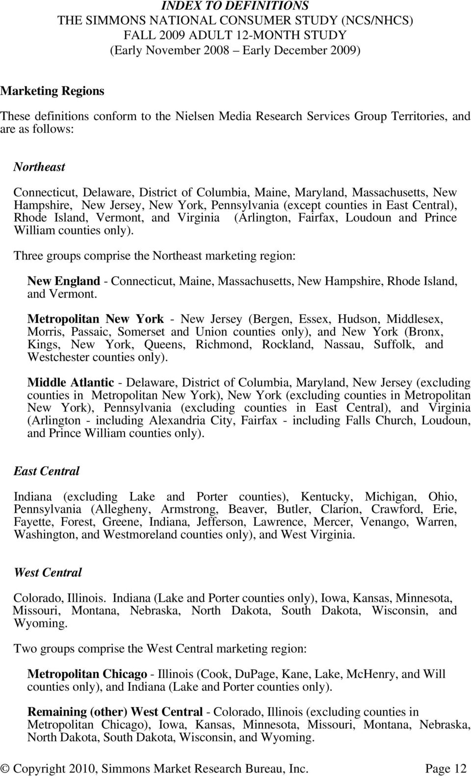 Three groups comprise the Northeast marketing region: New England - Connecticut, Maine, Massachusetts, New Hampshire, Rhode Island, and Vermont.