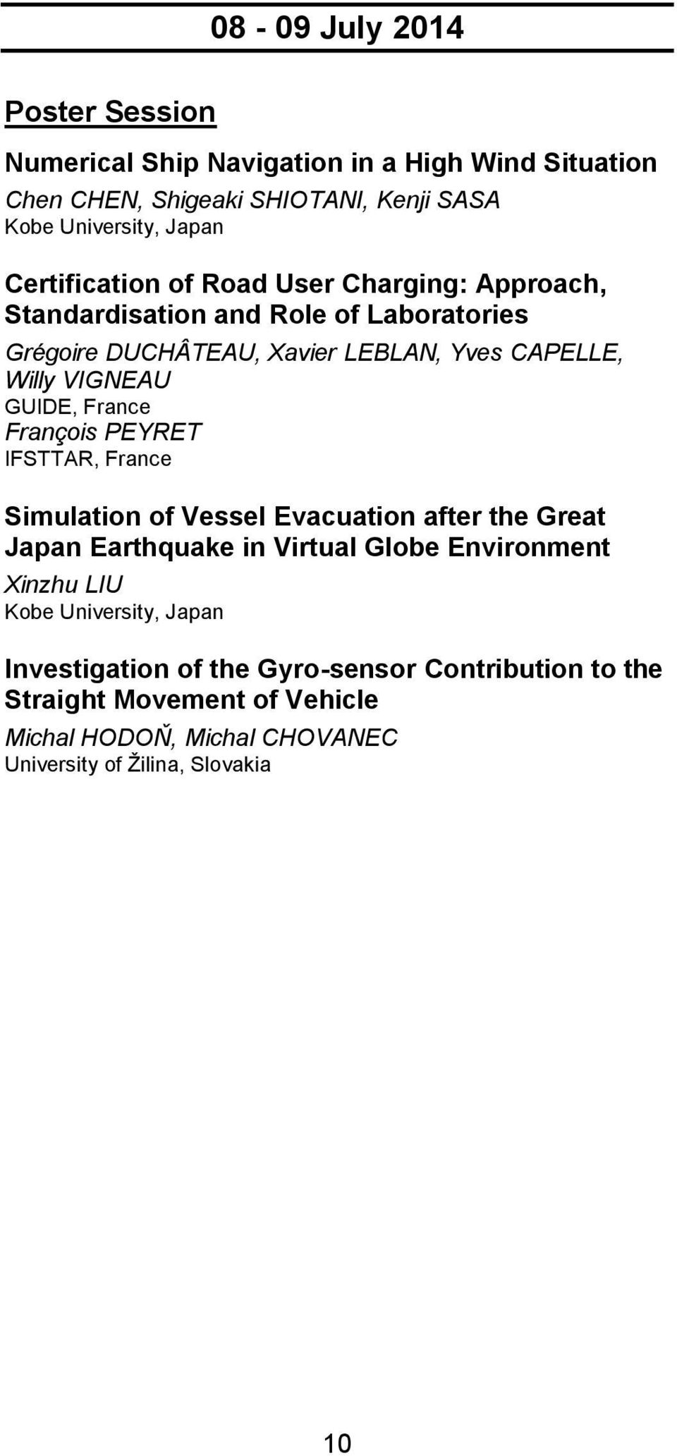 GUIDE, France François PEYRET IFSTTAR, France Simulation of Vessel Evacuation after the Great Japan Earthquake in Virtual Globe Environment Xinzhu LIU