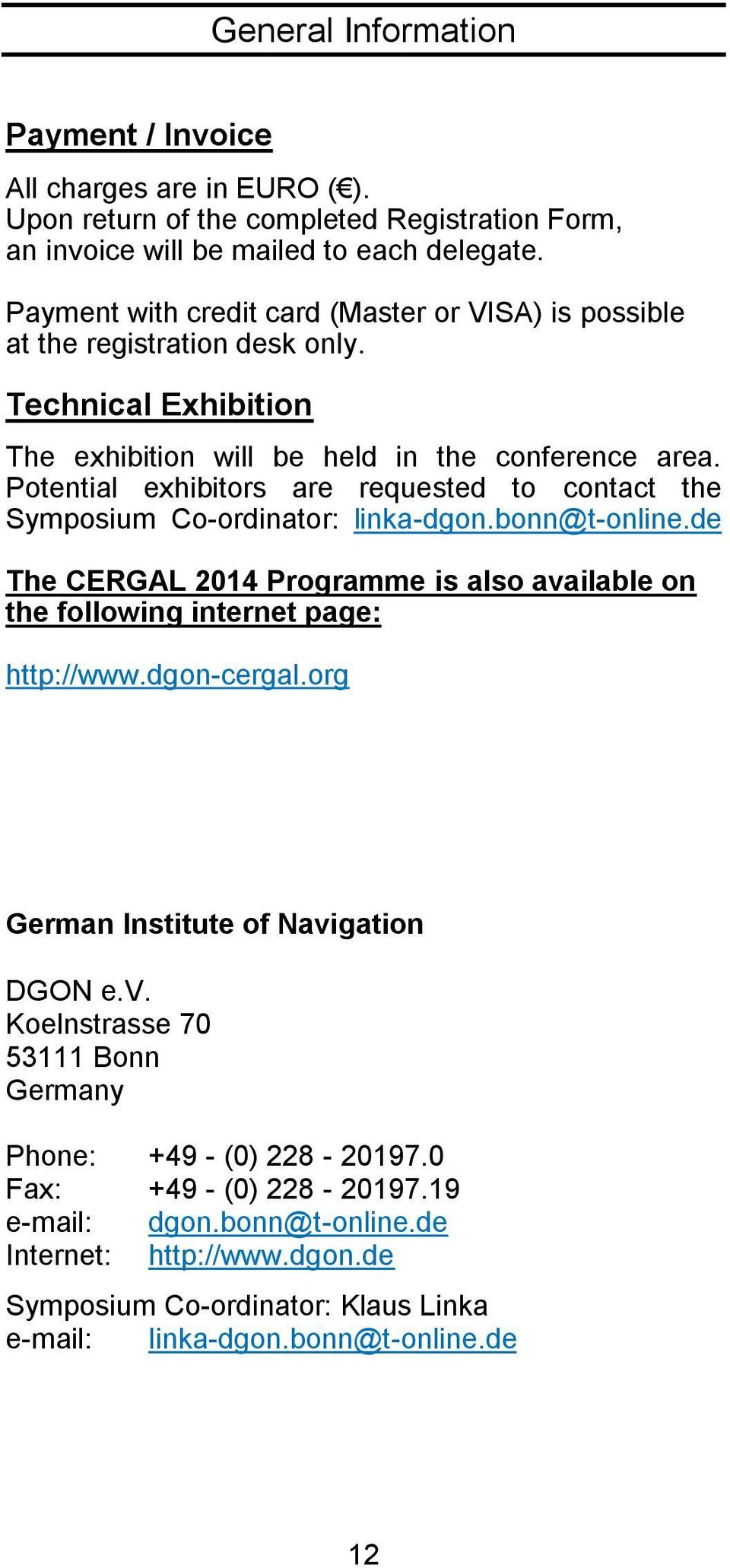 Potential exhibitors are requested to contact the Symposium Co-ordinator: linka-dgon.bonn@t-online.de The CERGAL 2014 Programme is also available on the following internet page: http://www.