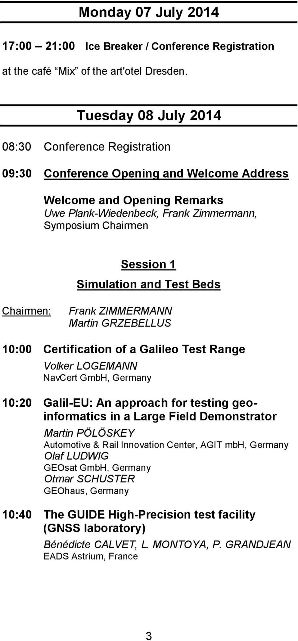 Simulation and Test Beds Chairmen: Frank ZIMMERMANN Martin GRZEBELLUS 10:00 Certification of a Galileo Test Range Volker LOGEMANN NavCert GmbH, Germany 10:20 Galil-EU: An approach for testing