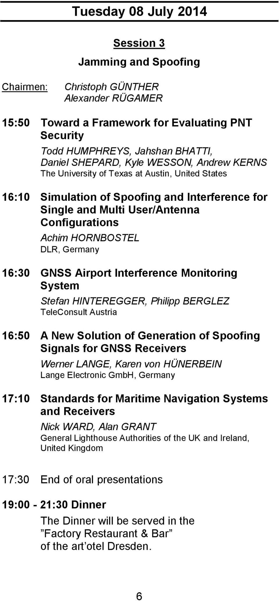 16:30 GNSS Airport Interference Monitoring System Stefan HINTEREGGER, Philipp BERGLEZ TeleConsult Austria 16:50 A New Solution of Generation of Spoofing Signals for GNSS Receivers Werner LANGE, Karen