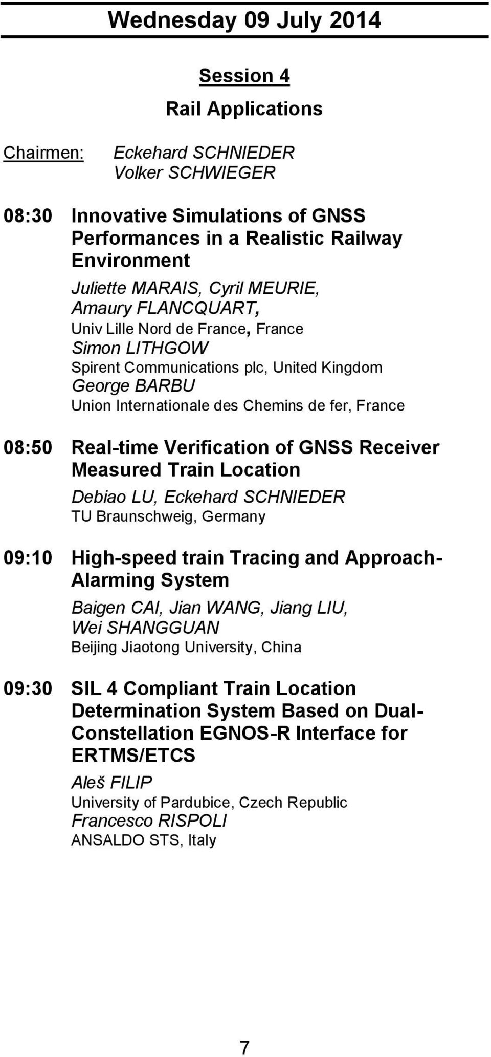Real-time Verification of GNSS Receiver Measured Train Location Debiao LU, Eckehard SCHNIEDER TU Braunschweig, Germany 09:10 High-speed train Tracing and Approach- Alarming System Baigen CAI, Jian