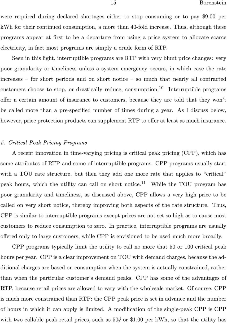 Seen in this light, interruptible programs are RTP with very blunt price changes: very poor granularity or timeliness unless a system emergency occurs, in which case the rate increases for short