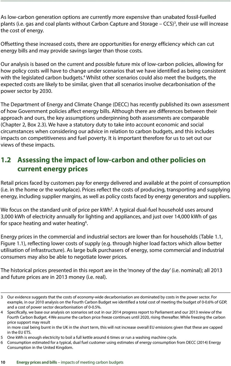 Our analysis is based on the current and possible future mix of low-carbon policies, allowing for how policy costs will have to change under scenarios that we have identified as being consistent with