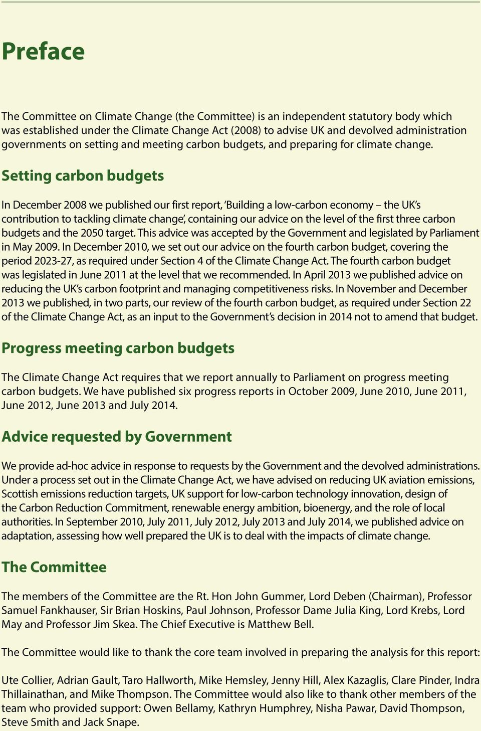 Setting carbon budgets In December 2008 we published our first report, Building a low-carbon economy the UK s contribution to tackling climate change, containing our advice on the level of the first