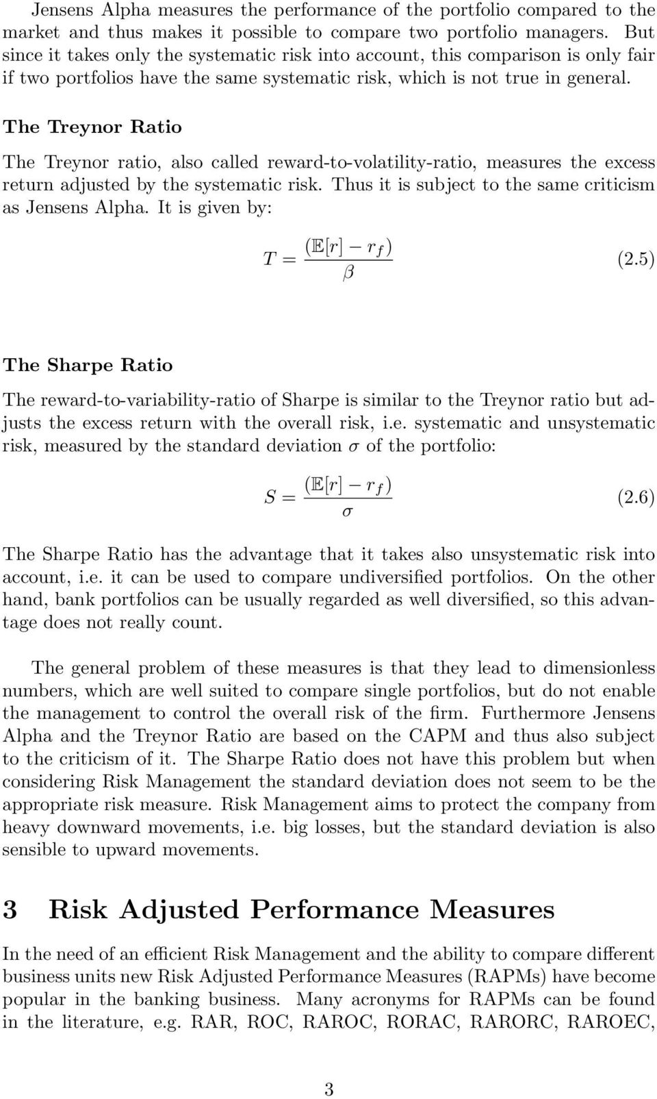 The Treynor Ratio The Treynor ratio, also called reward-to-volatility-ratio, measures the excess return adjusted by the systematic risk. Thus it is subject to the same criticism as Jensens Alpha.