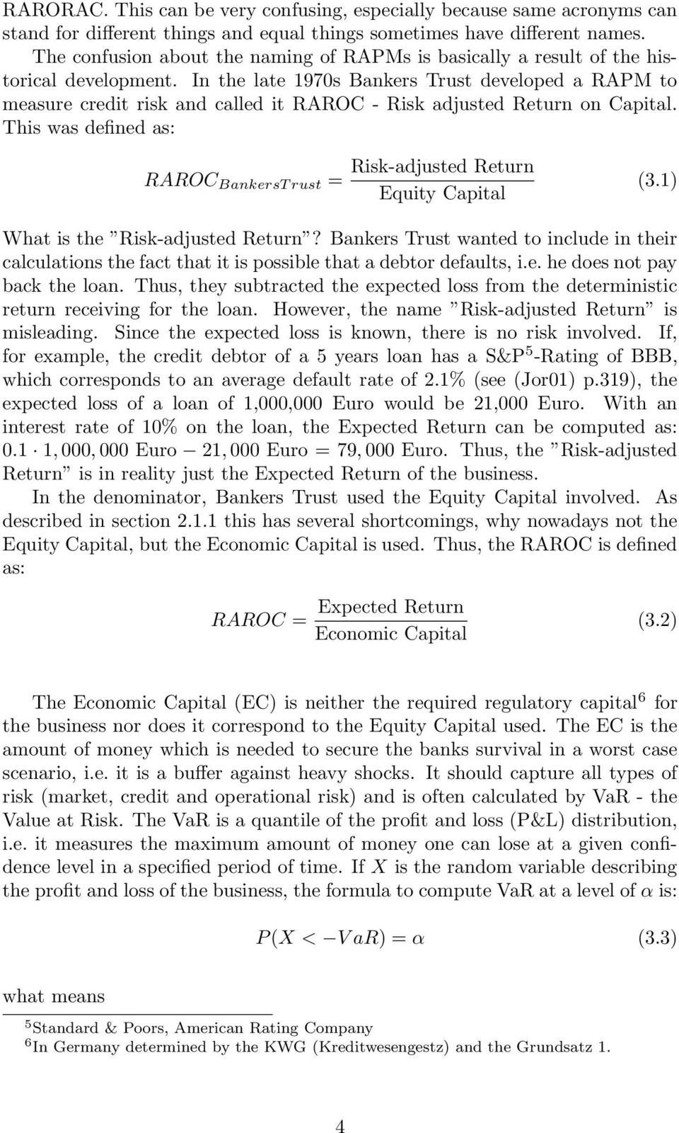 In the late 1970s Bankers Trust developed a RAPM to measure credit risk and called it RAROC - Risk adjusted Return on Capital.