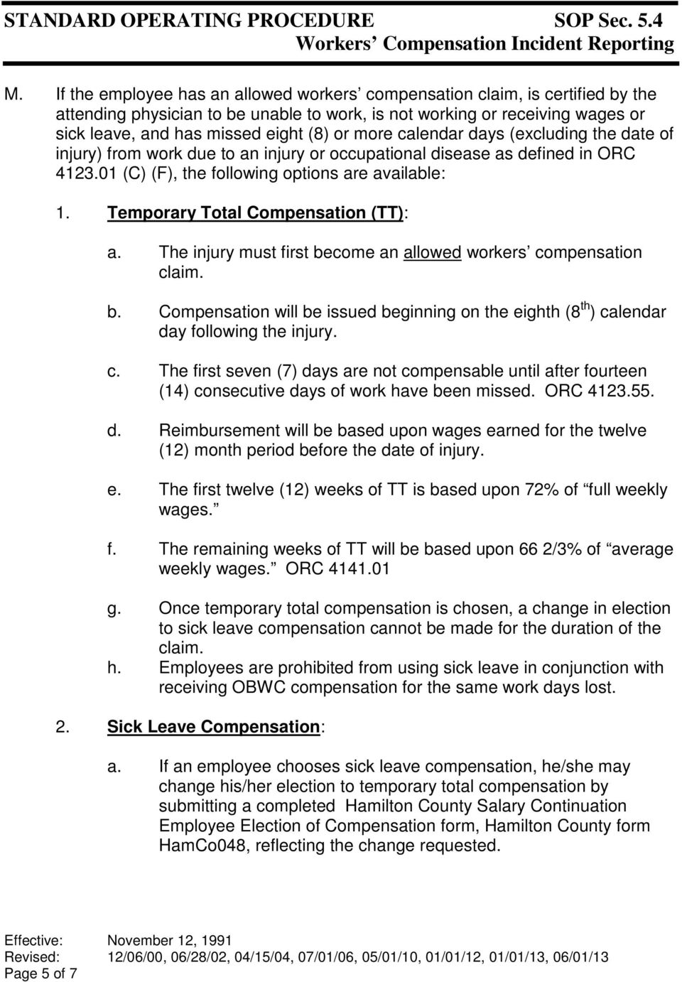 Temporary Total Compensation (TT): a. The injury must first become an allowed workers compensation claim. b. Compensation will be issued beginning on the eighth (8 th ) calendar day following the injury.