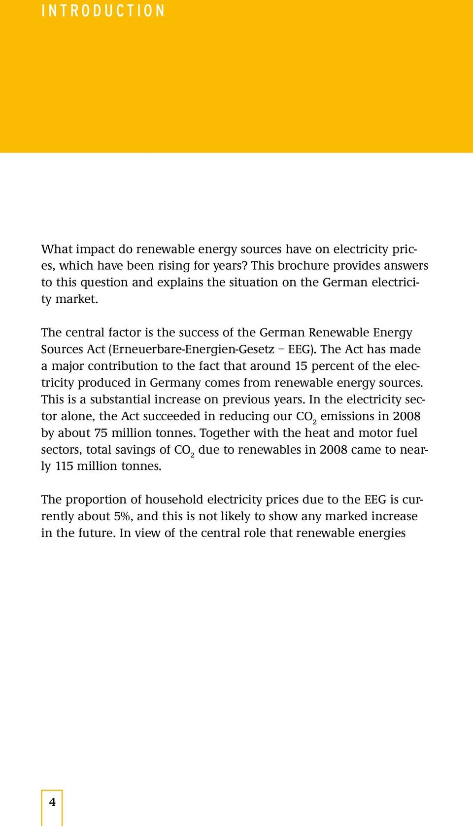 The central factor is the success of the German Renewable Energy Sources Act (Erneuerbare-Energien-Gesetz EEG).