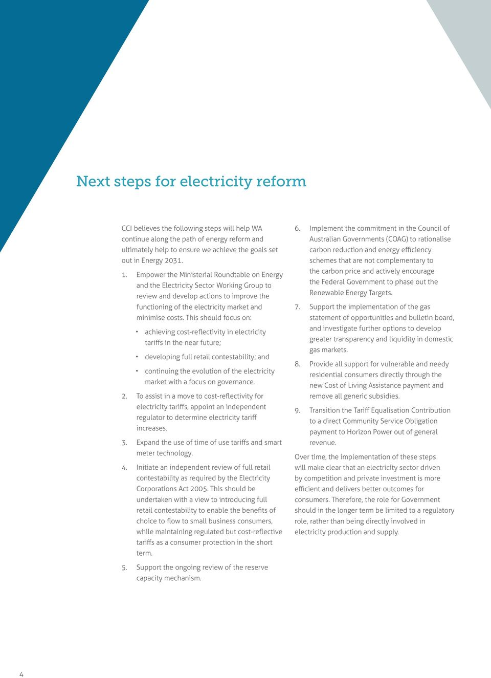 This should focus on: achieving cost-reflectivity in electricity tariffs in the near future; developing full retail contestability; and continuing the evolution of the electricity market with a focus