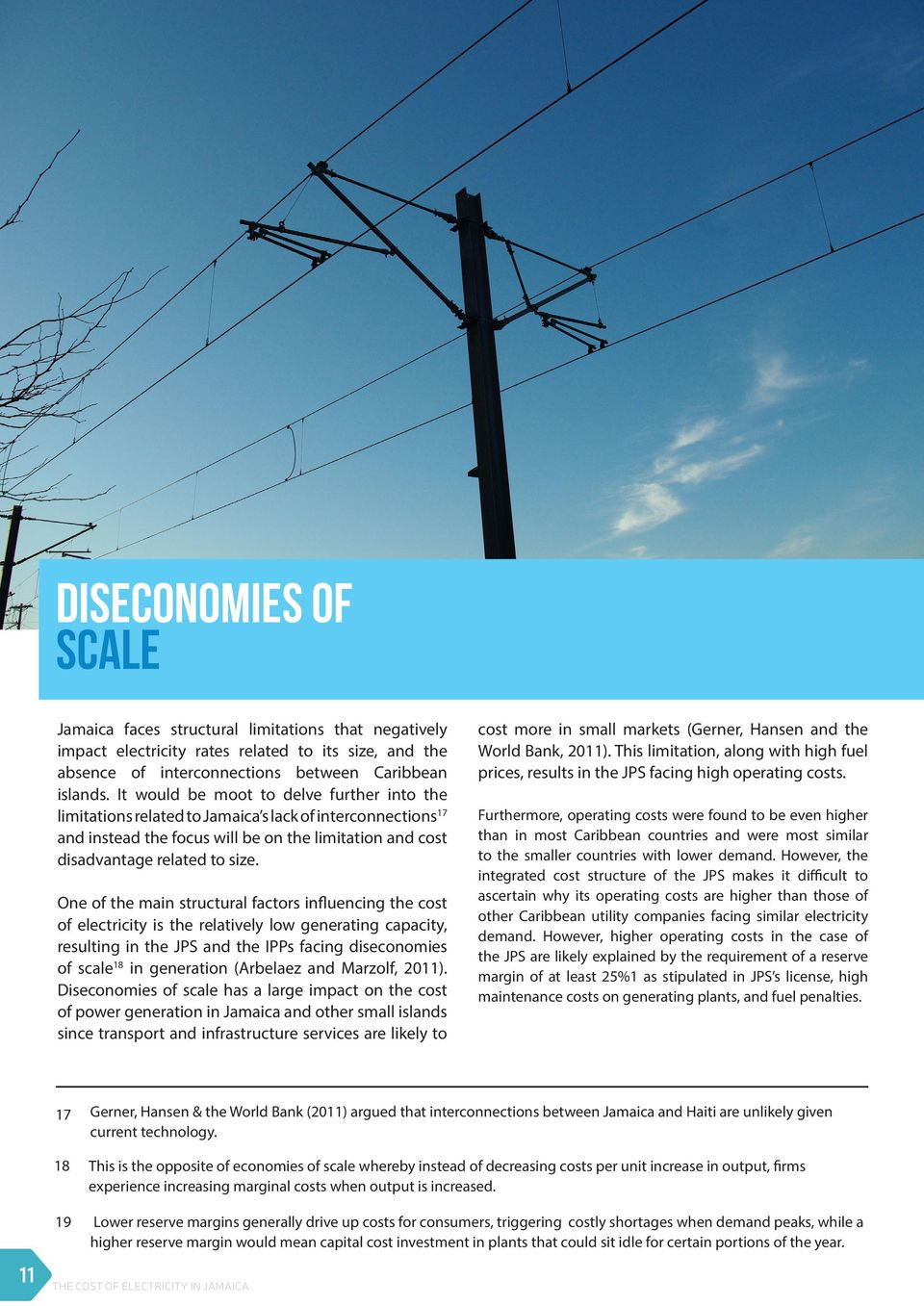 One of the main structural factors influencing the cost of electricity is the relatively low generating capacity, resulting in the JPS and the IPPs facing diseconomies of scale 18 in generation