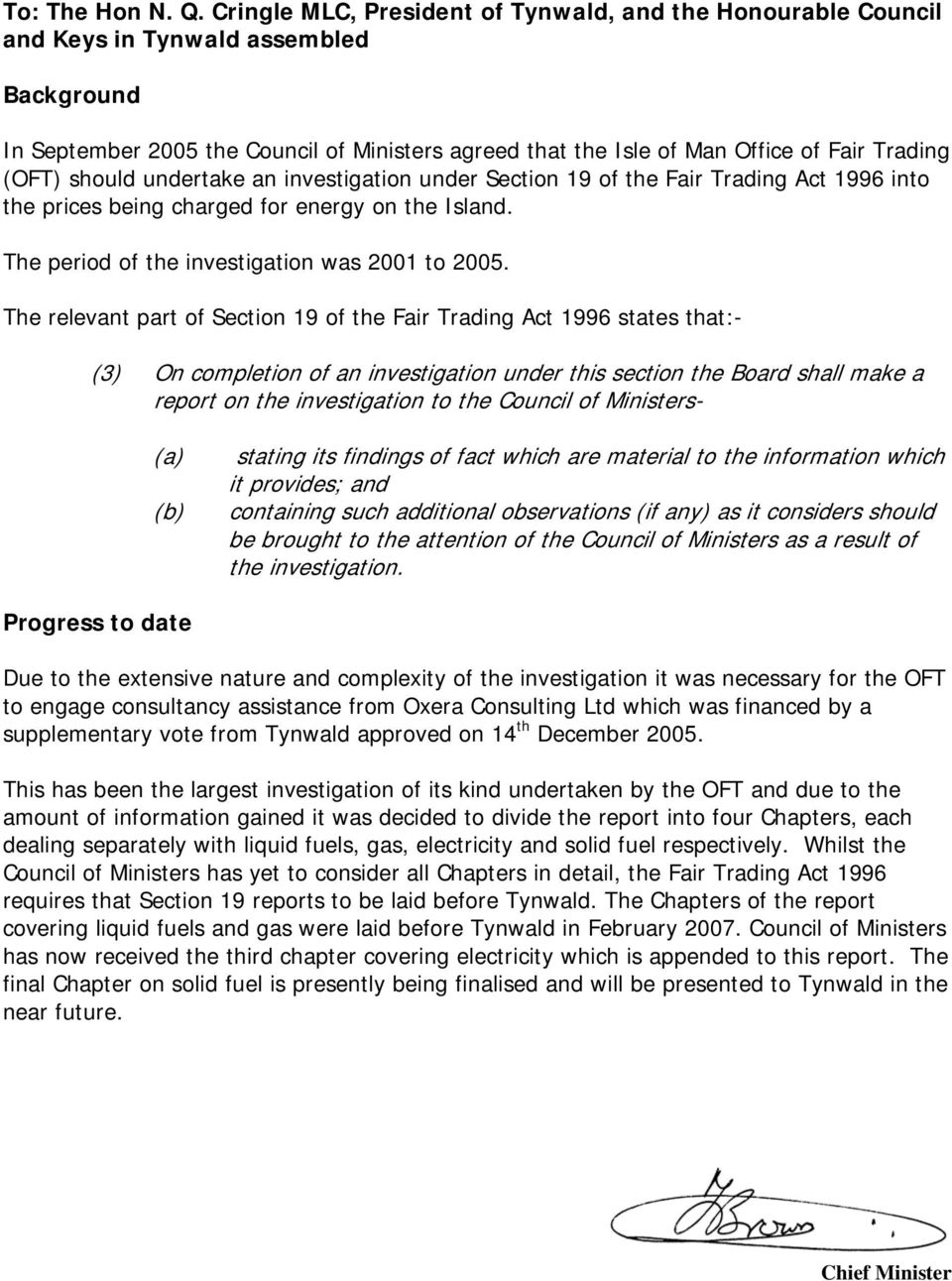 (OFT) should undertake an investigation under Section 19 of the Fair Trading Act 1996 into the prices being charged for energy on the Island. The period of the investigation was 2001 to 2005.