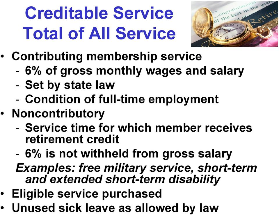 member receives retirement credit - 6% is not withheld from gross salary Examples: free military service,