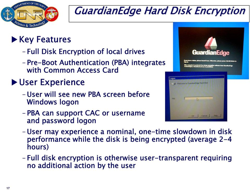 or username and password logon User may experience a nominal, one-time slowdown in disk performance while the disk is