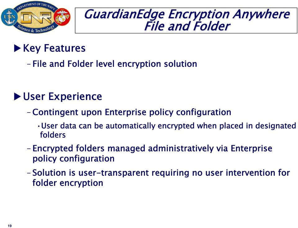 automatically encrypted when placed in designated folders Encrypted folders managed administratively