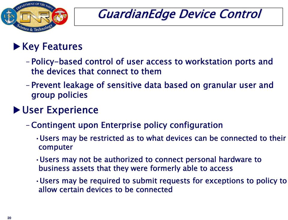 restricted as to what devices can be connected to their computer Users may not be authorized to connect personal hardware to business assets