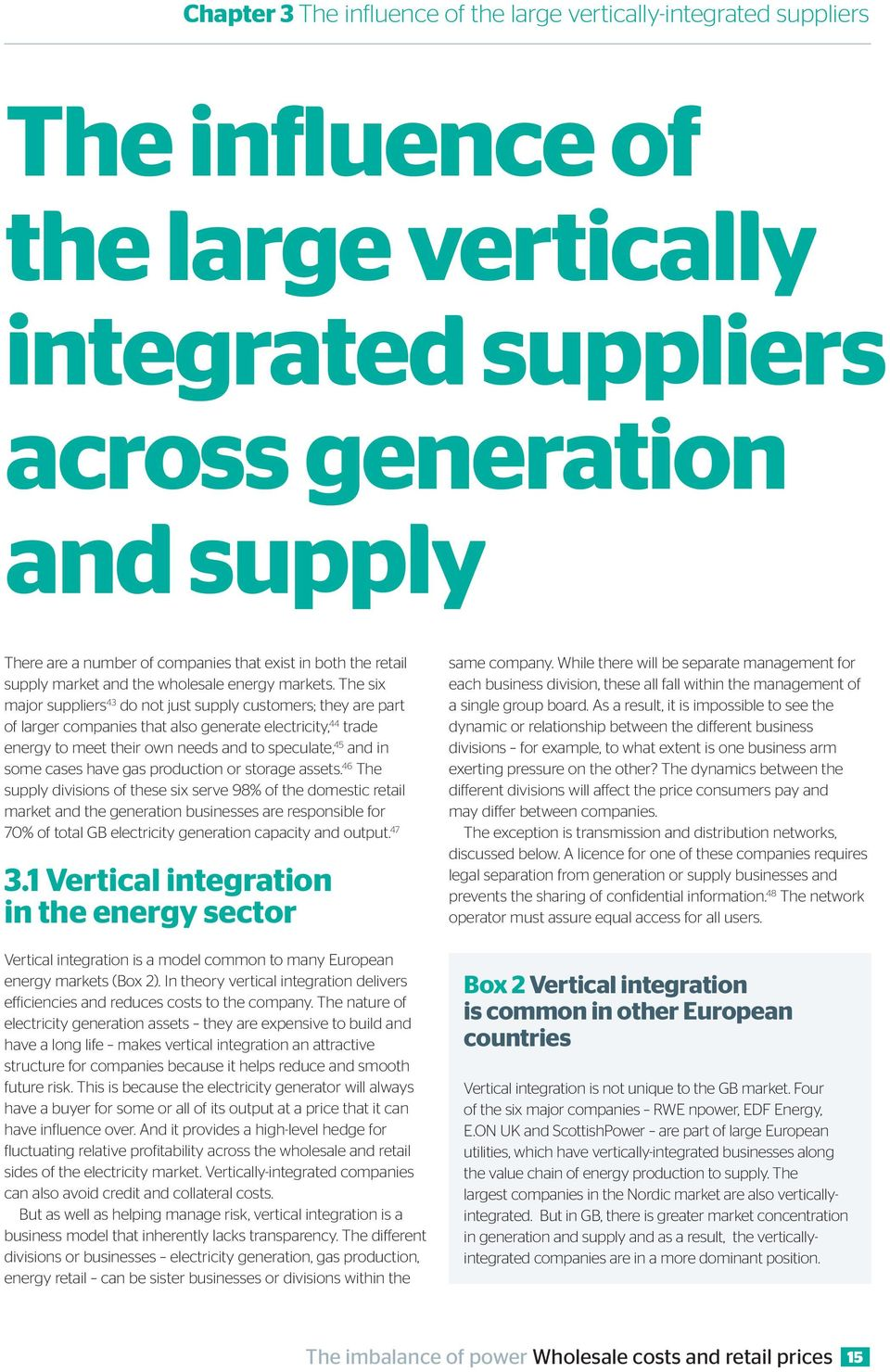The six major suppliers 43 do not just supply customers; they are part of larger companies that also generate electricity, 44 trade energy to meet their own needs and to speculate, 45 and in some