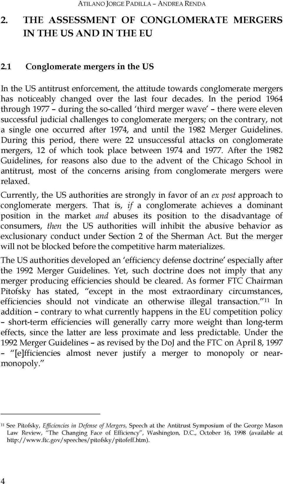 In the period 1964 through 1977 during the so-called third merger wave there were eleven successful judicial challenges to conglomerate mergers; on the contrary, not a single one occurred after 1974,