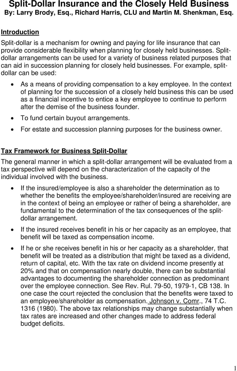 Splitdollar arrangements can be used for a variety of business related purposes that can aid in succession planning for closely held businesses.