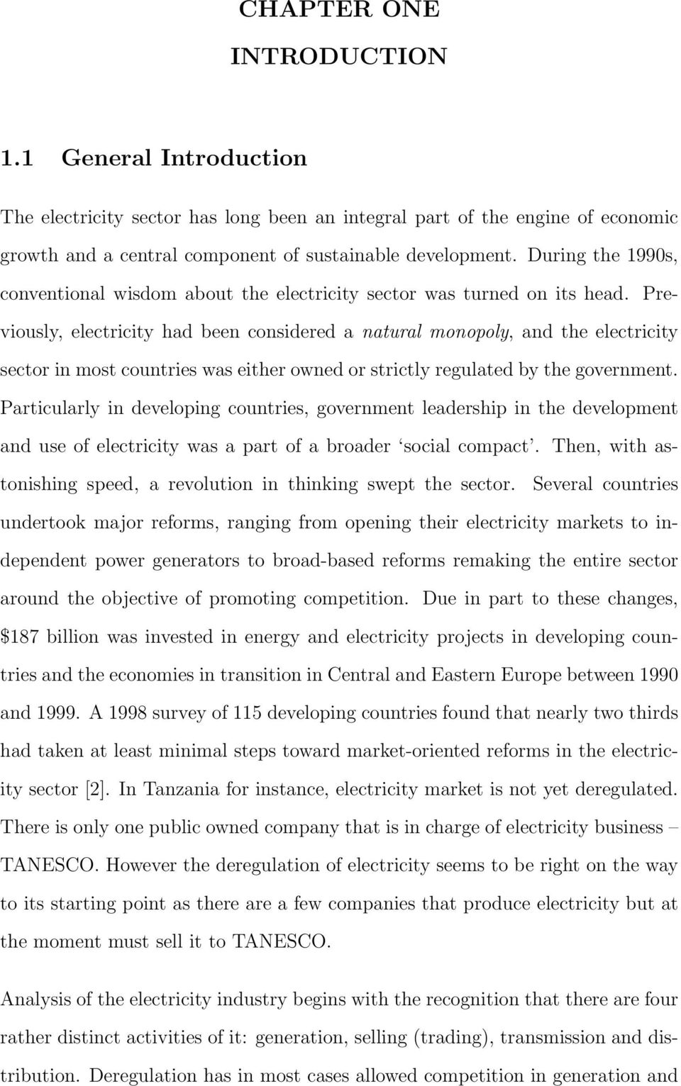 Previously, electricity had been considered a natural monopoly, and the electricity sector in most countries was either owned or strictly regulated by the government.