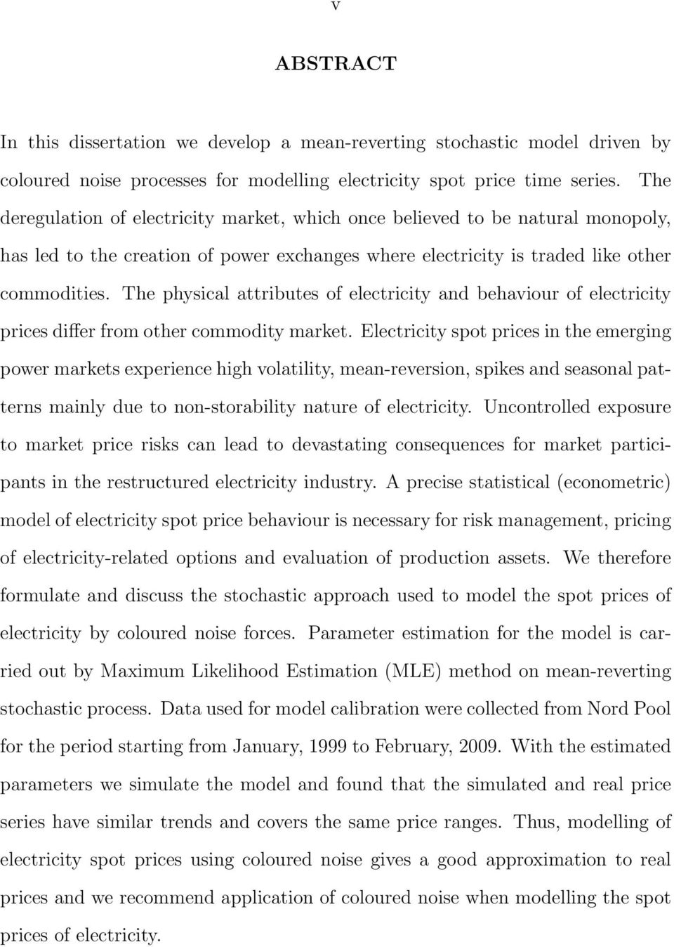 The physical attributes of electricity and behaviour of electricity prices differ from other commodity market.