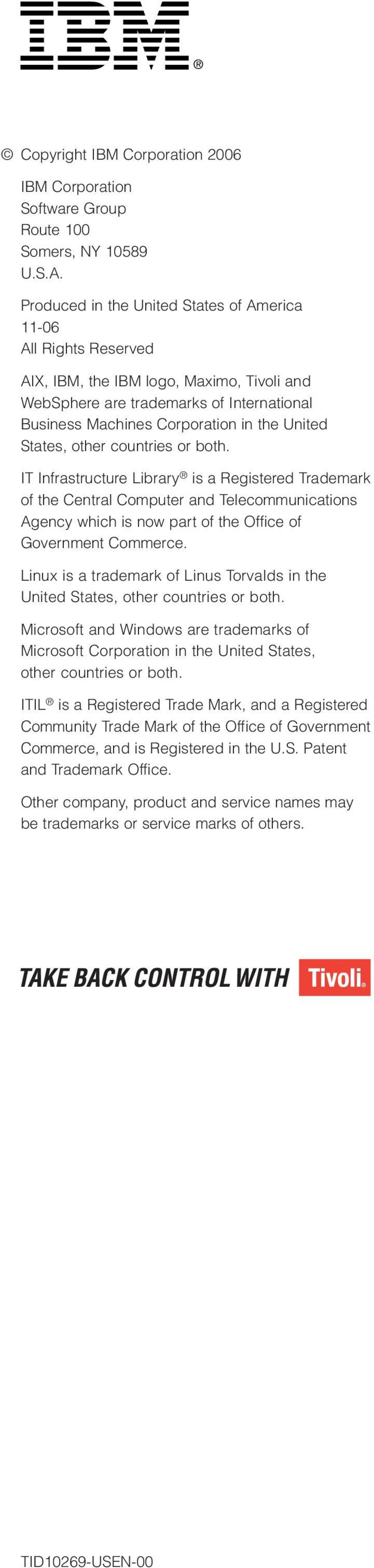 States, other countries or both. IT Infrastructure Library is a Registered Trademark of the Central Computer and Telecommunications Agency which is now part of the Office of Government Commerce.
