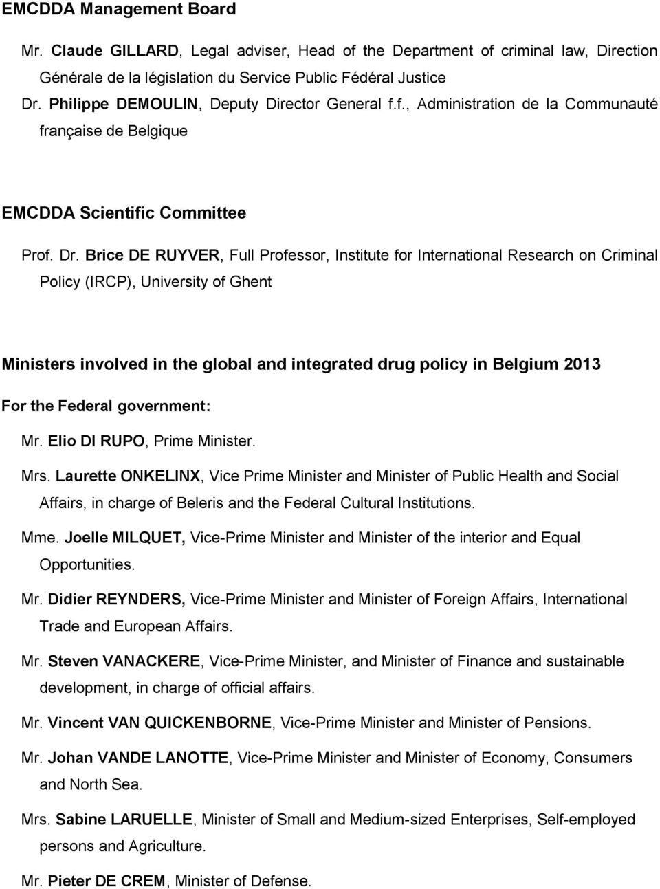 Brice DE RUYVER, Full Professor, Institute for International Research on Criminal Policy (IRCP), University of Ghent Ministers involved in the global and integrated drug policy in Belgium 2013 For