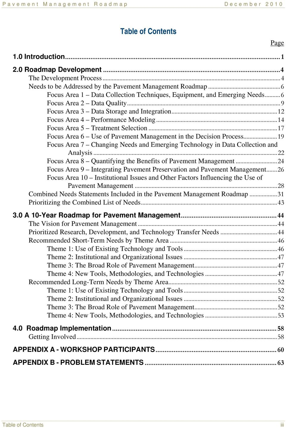.. 14 Focus Area 5 Treatment Selection... 17 Focus Area 6 Use of Pavement Management in the Decision Process... 19 Focus Area 7 Changing Needs and Emerging Technology in Data Collection and Analysis.