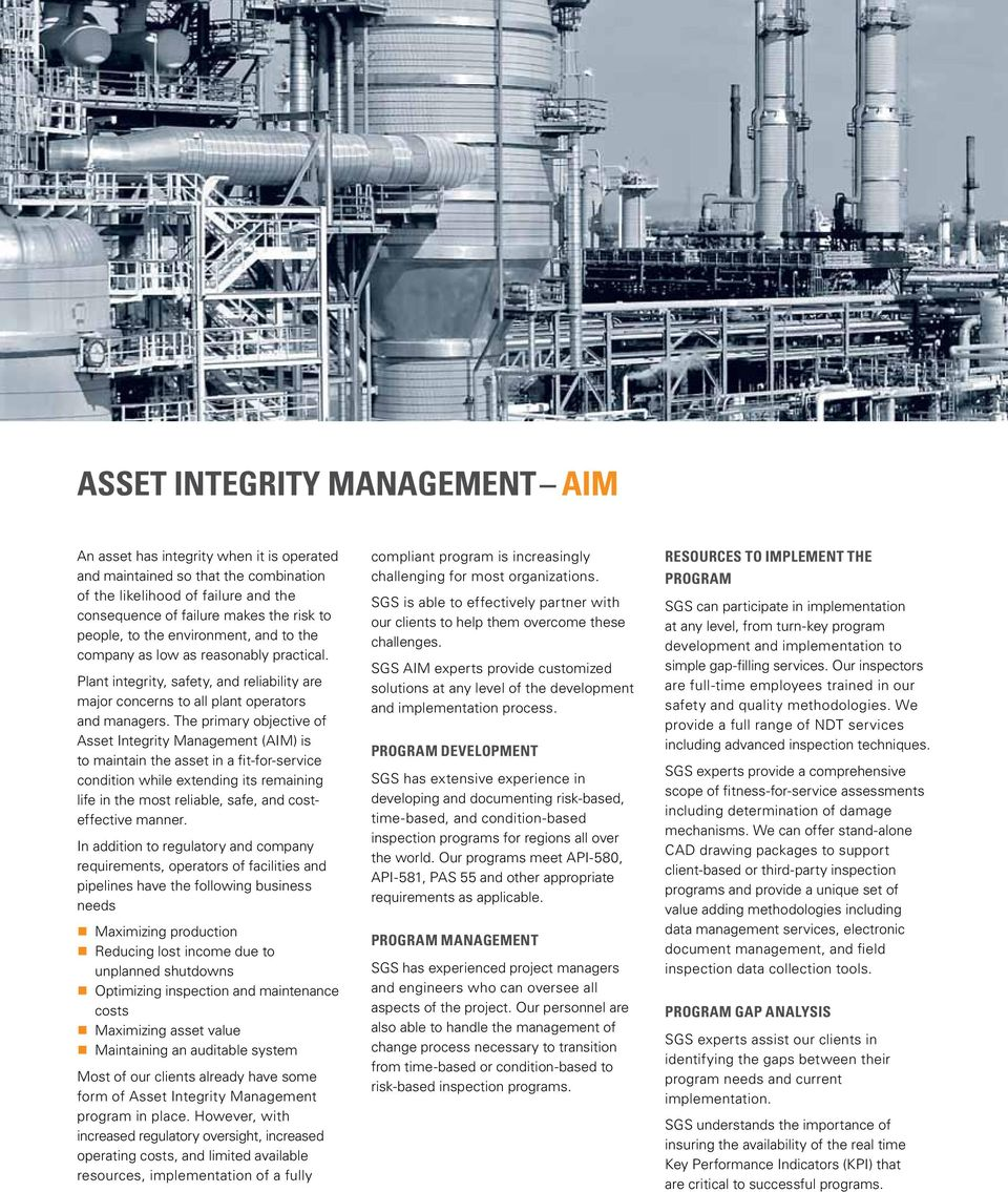 The primary objective of Asset Integrity Management (AIM) is to maintain the asset in a fit-for-service condition while extending its remaining life in the most reliable, safe, and costeffective
