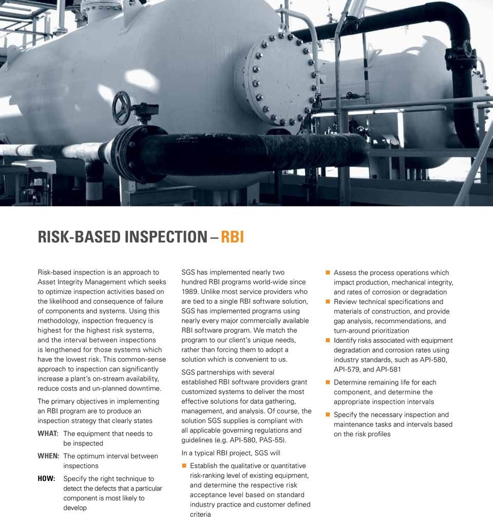 Using this methodology, inspection frequency is highest for the highest risk systems, and the interval between inspections is lengthened for those systems which have the lowest risk.