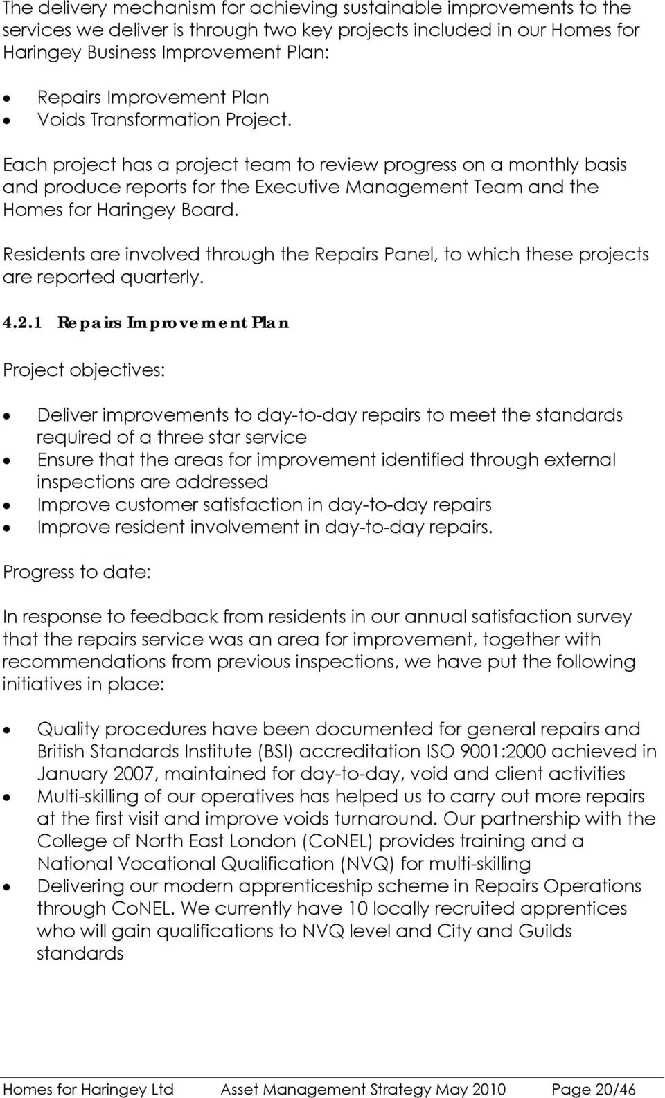 Residents are involved through the Repairs Panel, to which these projects are reported quarterly. 4.2.