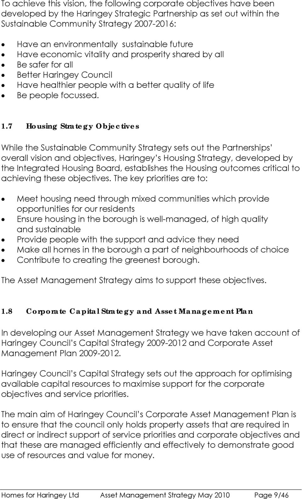 1.7 Housing Strategy Objectives While the Sustainable Community Strategy sets out the Partnerships overall vision and objectives, Haringey s Housing Strategy, developed by the Integrated Housing