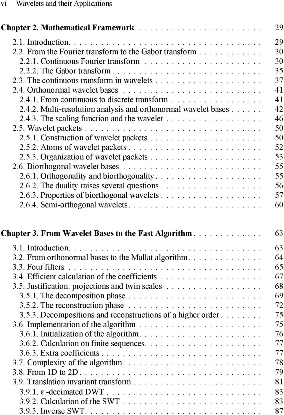 .. 46.5. Wavelet packets... 50.5.1. Construction of wavelet packets... 50.5.. Atoms of wavelet packets... 5.5.3. Organization of wavelet packets... 53.6. Biorthogonal wavelet bases... 55.6.1. Orthogonality and biorthogonality.