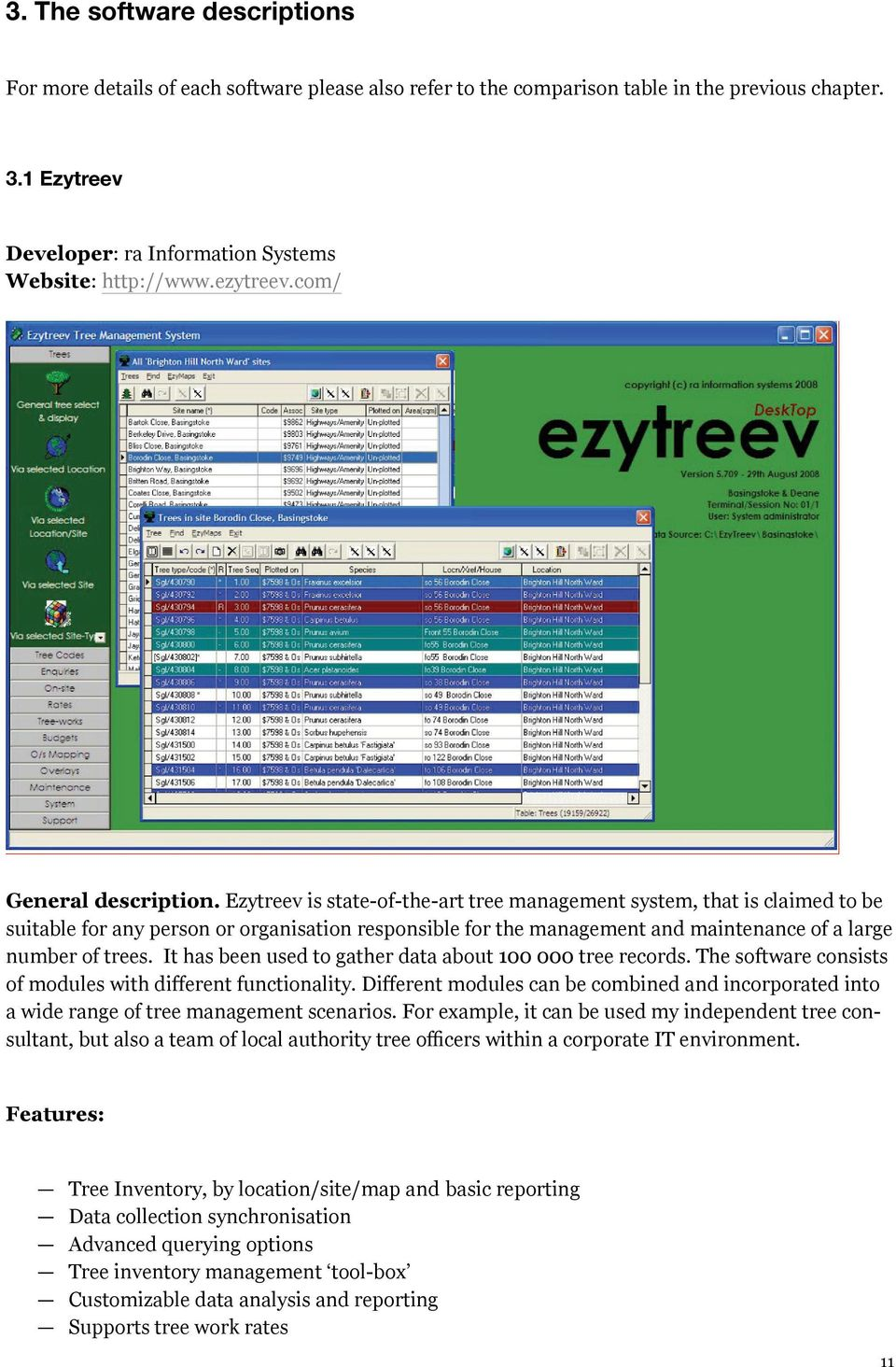 Ezytreev is state-of-the-art tree management system, that is claimed to be suitable for any person or organisation responsible for the management and maintenance of a large number of trees.