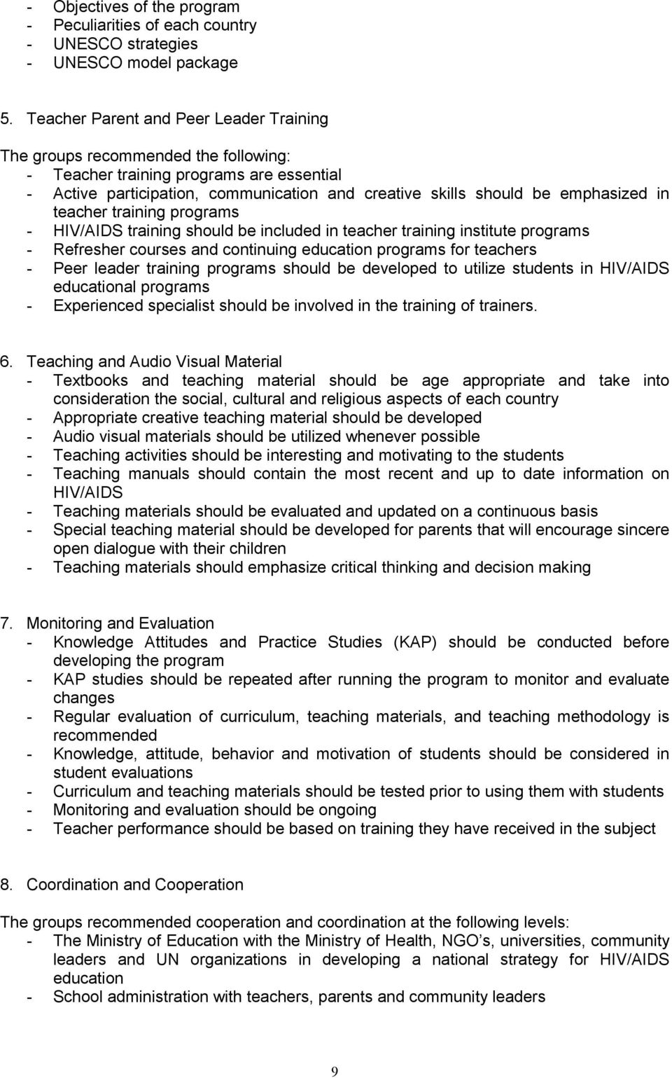 in teacher training programs - HIV/AIDS training should be included in teacher training institute programs - Refresher courses and continuing education programs for teachers - Peer leader training