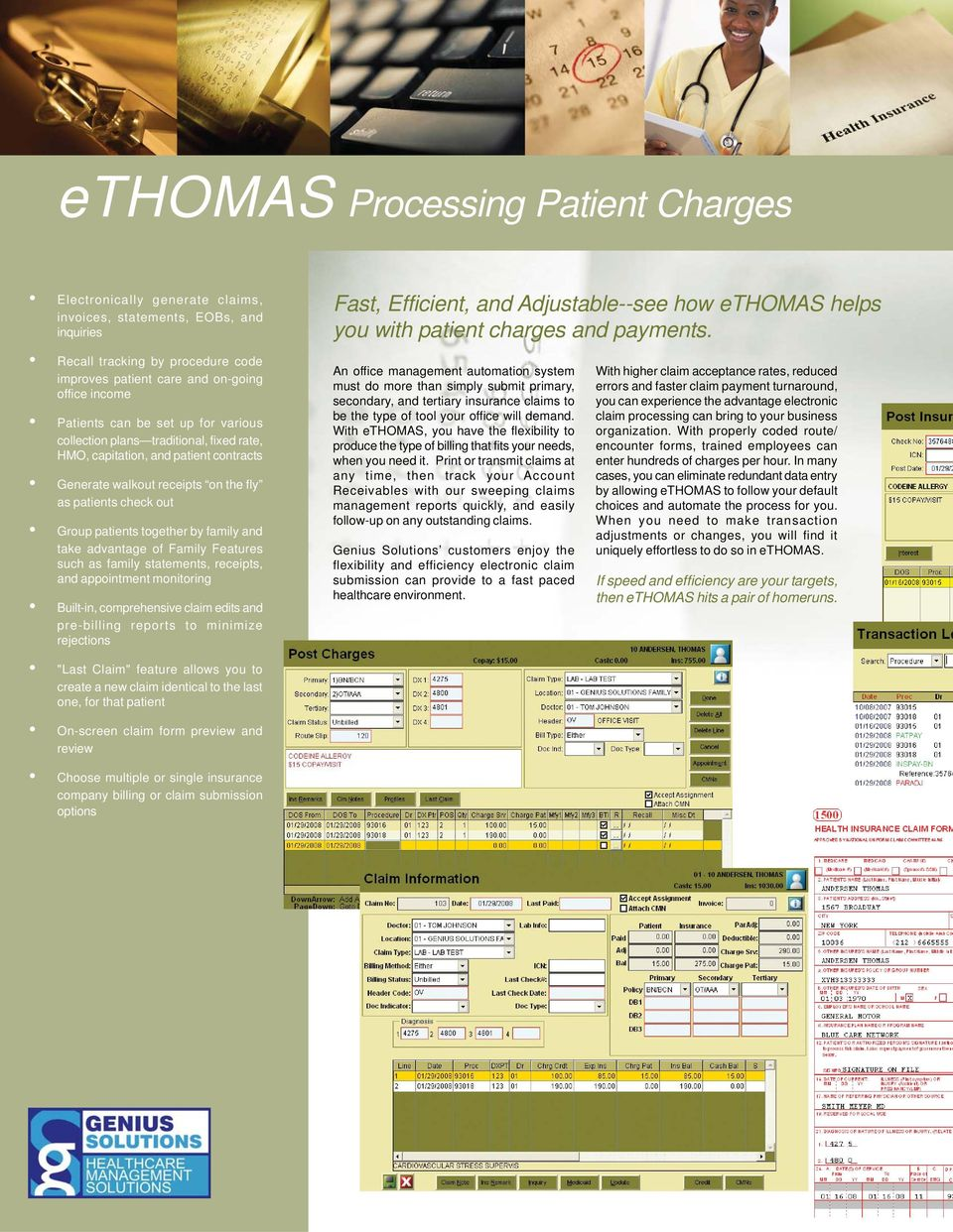 Recall tracking by procedure code improves patient care and on-going office income Patients can be set up for various collection plans traditional, fixed rate, HMO, capitation, and patient contracts
