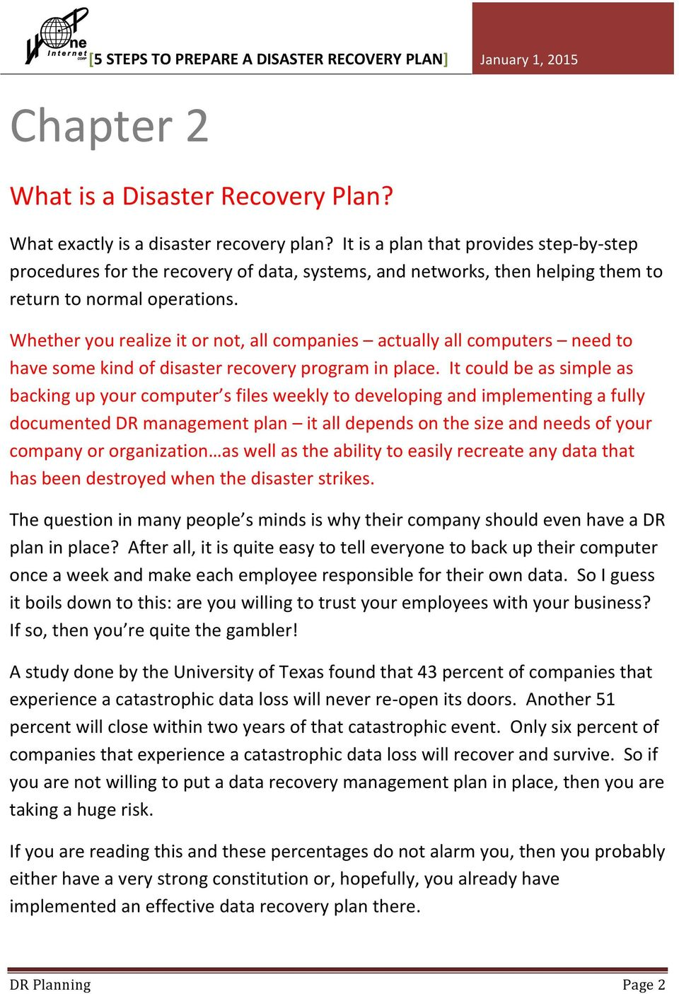 Whether you realize it or not, all companies actually all computers need to have some kind of disaster recovery program in place.