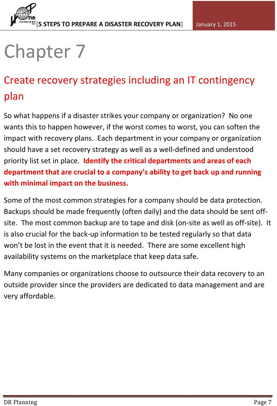 Each department in your company or organization should have a set recovery strategy as well as a well- defined and understood priority list set in place.