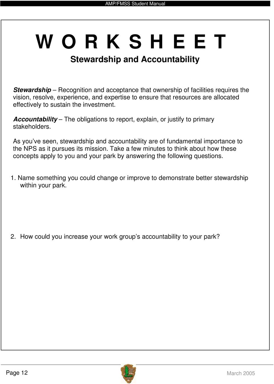 As you ve seen, stewardship and accountability are of fundamental importance to the NPS as it pursues its mission.