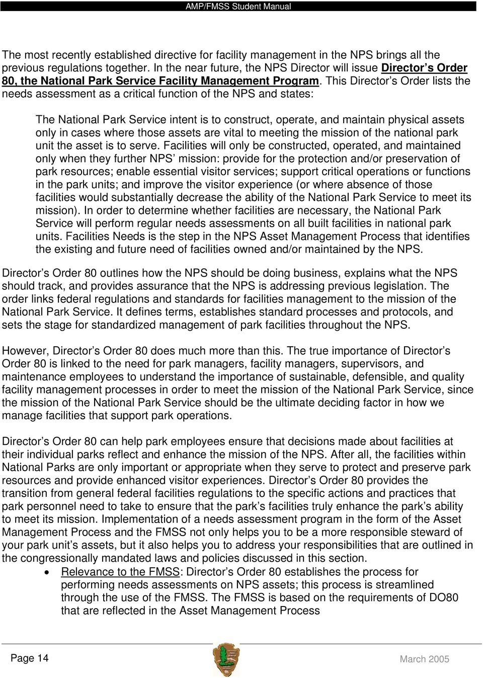This Director s Order lists the needs assessment as a critical function of the NPS and states: The National Park Service intent is to construct, operate, and maintain physical assets only in cases