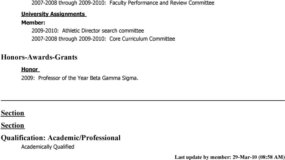 Committee Honors-Awards-Grants Honor 2009: Professor of the Year Beta Gamma Sigma.