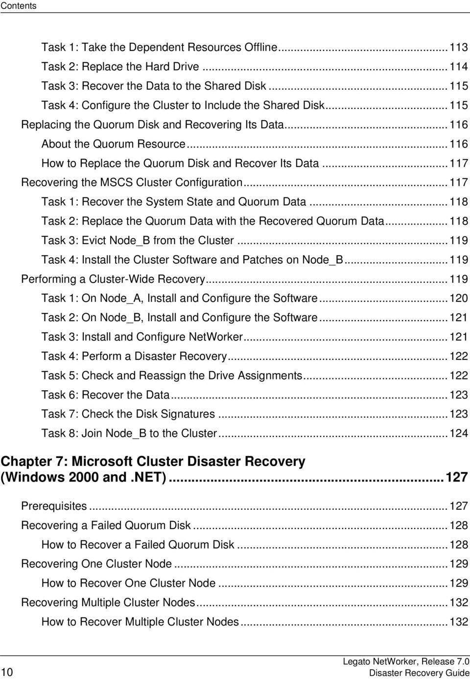 ..117. Recovering the MSCS Cluster Configuration...117. Task 1: Recover the System State and Quorum Data...118. Task 2: Replace the Quorum Data with the Recovered Quorum Data...118. Task 3: Evict Node_B from the Cluster.