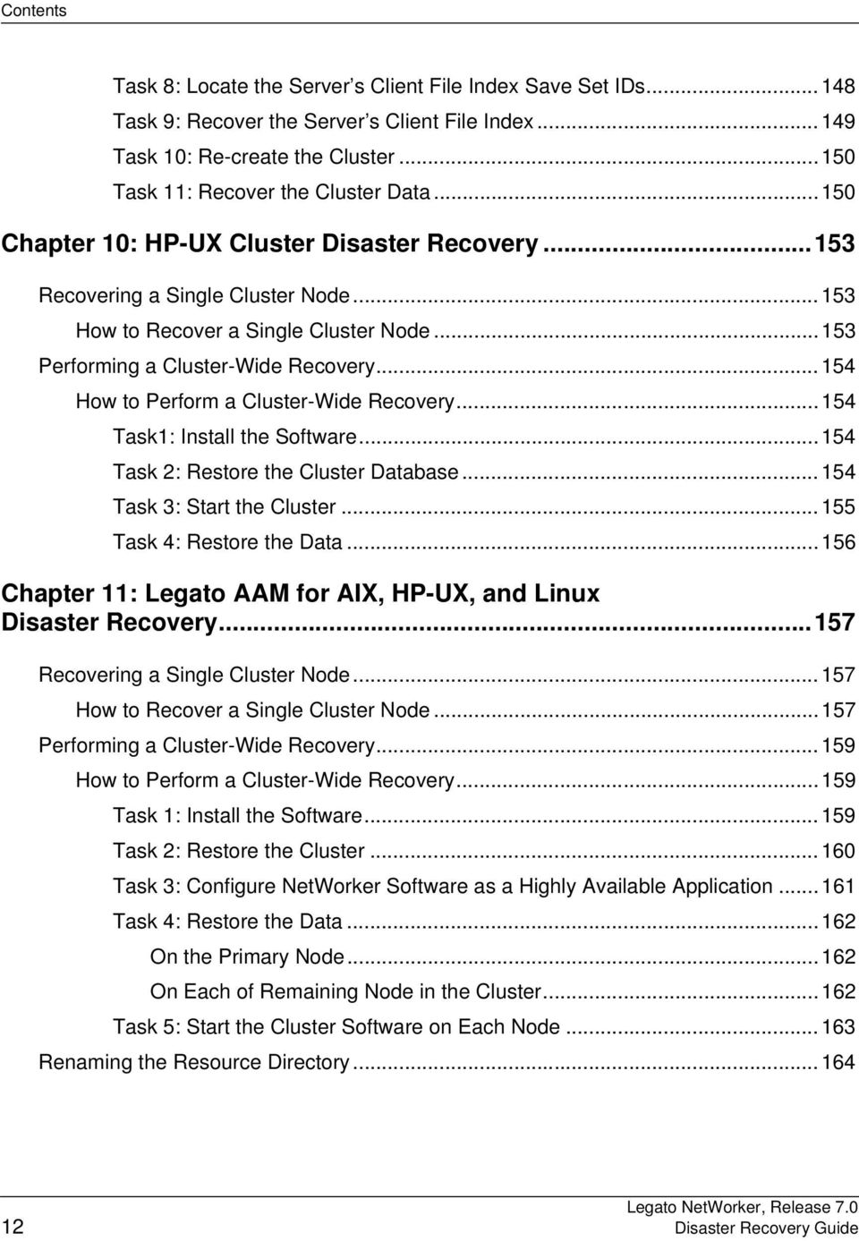 ..154. How to Perform a Cluster-Wide Recovery...154. Task1: Install the Software...154. Task 2: Restore the Cluster Database...154. Task 3: Start the Cluster...155. Task 4: Restore the Data...156.