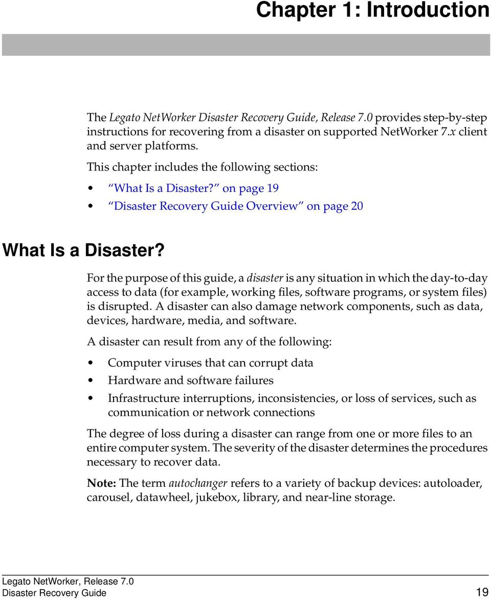 For the purpose of this guide, a disaster is any situation in which the day-to-day access to data (for example, working files, software programs, or system files) is disrupted.